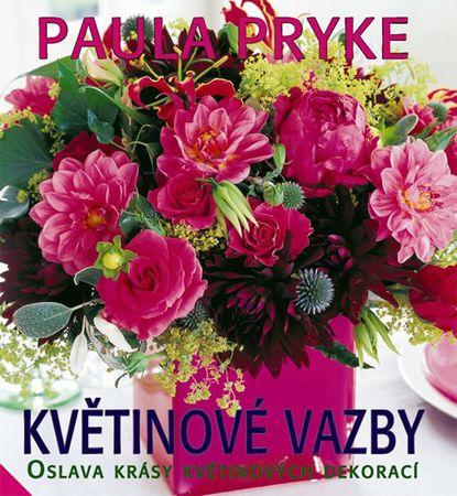 Pryke Paula: Květinové vazby - Oslava krásy květinových dekorací