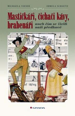 Vieser Michaela, Schautz Irmela: Mastičkáři, čichači kávy, brabenáři aneb čím se živili naši předkov