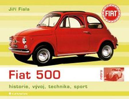 Fiala Jiří: Fiat 500 - historie, vývoj, technika, sport