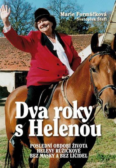Formáčková Marie: Dva roky s Helenou - Poslední období života Heleny Růžičkové bez masky a bez líčid