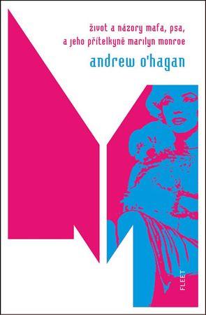 O´Hagan Andrew: Život a názory Mafa, psa, a jeho přítelkyně Marilyn Monroe