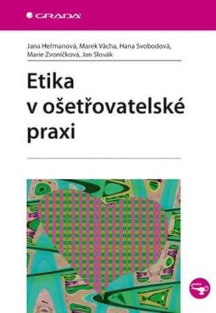 Heřmanová a kolektiv Jana: Etika v ošetřovatelské praxi