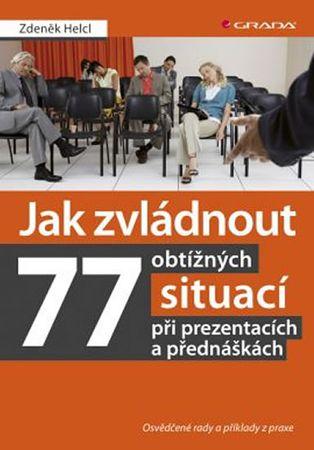 Helcl Zdeněk: Jak zvládnout 77 obtížných situací při prezentacích a přednáškách -  Osvědčené rady a