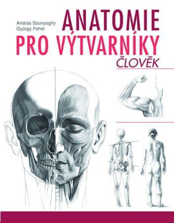 Szunyoghy András, Fehér György,: Anatomie pro výtvarníky - Člověk