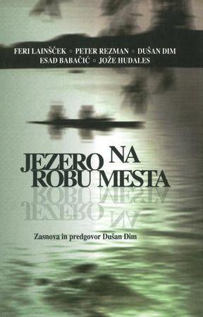 Feri Lainšček, Peter Rezman, Dušan Dim, Esad Babačić, Jože Hudales: Jezero na robu mesta