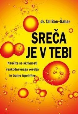 dr. Tal Ben-Šahar, Sreča je v tebi, Naučite se skrivnosti vsakodnevnega veselja i