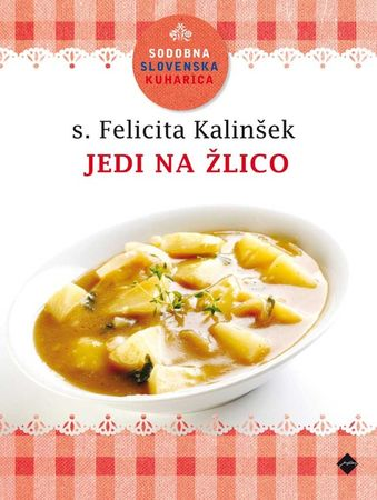 Sodobna slovenska kuharica: Jedi na žlico, Felicita Kalinšek (broširana, 2012)