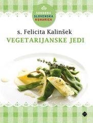 Sodobna slovenska kuharica: Vegetarijanske jedi, Felicita Kalinšek, broširana, 2013
