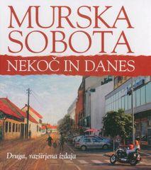 Murska Sobota nekoč in danes, Janez Mataj (trda, 2013)