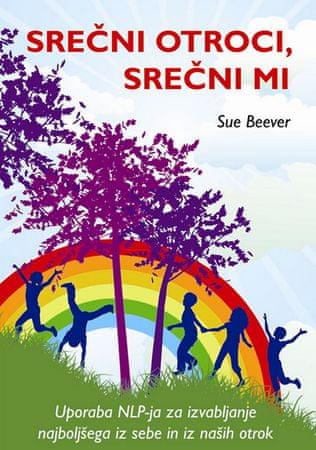 Sue Beever: Srečni otroci, srečni mi (broširana)