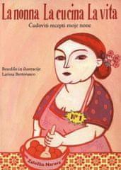 Larissa Bertonasco, La nonna - La cucina - La vita, Čudoviti recepti moje none