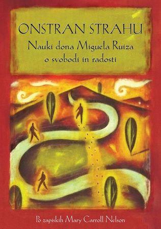 Don Miguel Ruiz, Mary Carroll Nelson: Onstran strahu, mehka