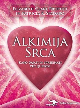Elizabeth Clare Prophet, Patricia R. Spadaro: Alkimija srca