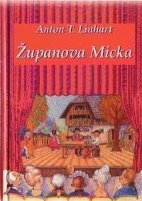 Anton T. Linhart: Županova Micka