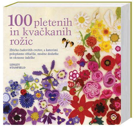 100 pletenih in kvačkanih rožic, Lesley Stanfield (broširana, 2013 (2. ponatis))