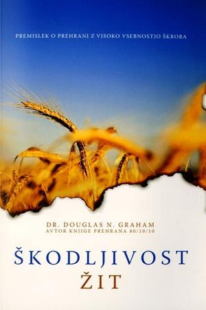 Dr. Douglas N. Graham: Škodljivost žit