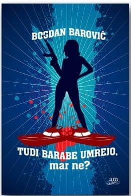 Bogdan Barovič: Tudi barabe umrejo, mar ne?