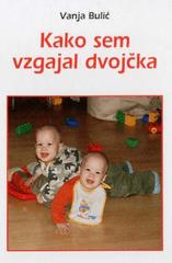 Vanja Bulić: Kako sem vzgajal dvojčka
