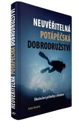 Bantin John: Neuvěřitelná potápěčská dobrodružství - Skutečné příběhy z hlubin