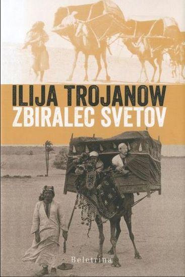 Ilija Trojanov: Zbiralec svetov