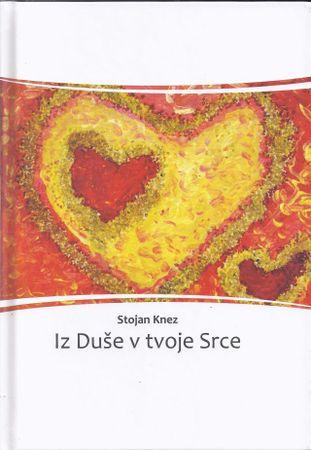 Stojan Knez: Iz Duše v tvoje Srce