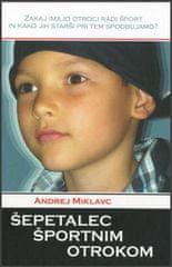 Andrej Miklavc: Šepetalec športnim otrokom