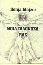 Sonja Mojzer: Moja diagnoza: RAK