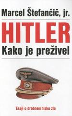 Marcel Štefančič, jr.: Hitler - Kako je preživel