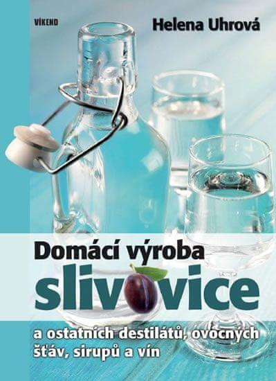 Uhrová Helena: Domácí výroba slivovice a ostatních destilátů, ovocných šťáv, sirupů a vín