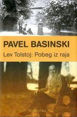 Pavel Basinski: Lev Tolstoj: Pobeg iz raja