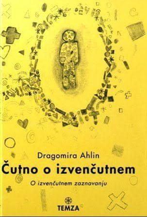 Dragomira Ahlin: Čutno o izvenčutnem
