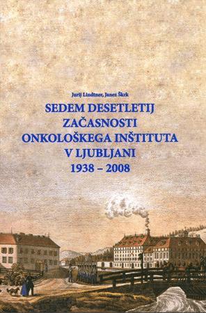 Sedem desetletij začasnosti Onkološkega inštituta v Ljubljani (1938-2008)