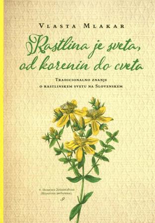 Vlasta Mlakar: Rastlina je sveta, od korenin do cveta
