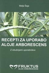Matija Šega: Recepti za uporabo aloje arborescens