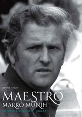 Danica Taljat: Maestro Marko Munih: sotočje življenja in glasbe