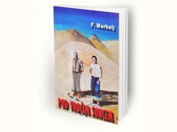Franc Markelj: Pod vročim soncem
