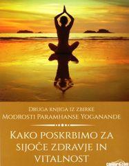 Paramhansa Yogananda: Kako poskrbimo za sijoče zdravje in vitalnost