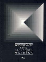 Matuška Alexander: Rozhnevaný kritik Alexander Matuška