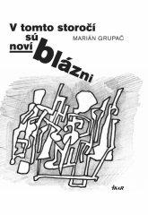 Grupač Marián: V tomto storočí sú noví blázni