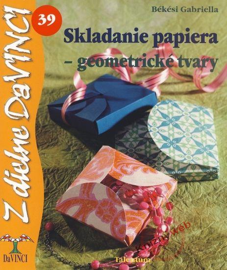 Békési Gabriella: Skladanie papiera - geometrické tvary – DaVINCI 39