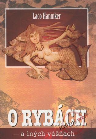 Hanniker Ladislav: O rybách a iných vášňach