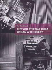 Vženteková Eva: Diptych Štefana Uhra Organ a Tri dcéry