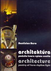 Bero Rastislav: Architektúra - poézia tvaru rytmu svetla / Architecture - poetry of form rhythm ligh