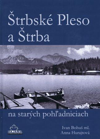 Hurajtová, Ivan Bohuš Anna: Štrbské Pleso a Štrba na starých pohľadniciach