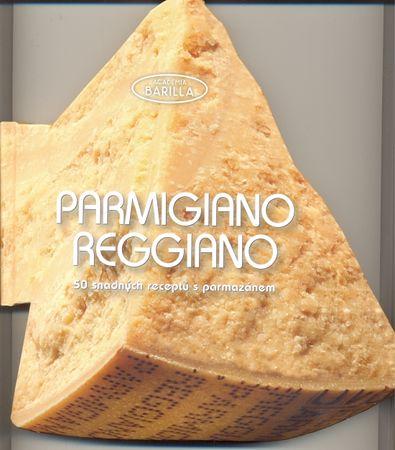 Barilla Academia: Parmigiano-Reggiano - 50 snadných receptů s parmazánem