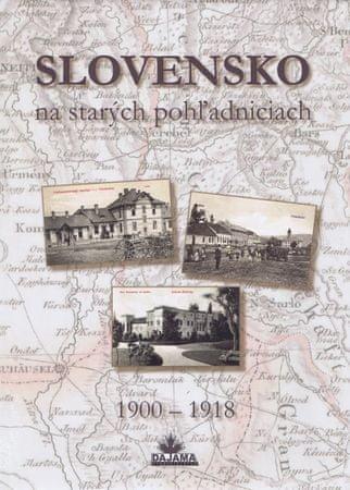 Kollár, a kolektív autorov Daniel: Slovensko na starých pohľadniciach 1900 – 1918