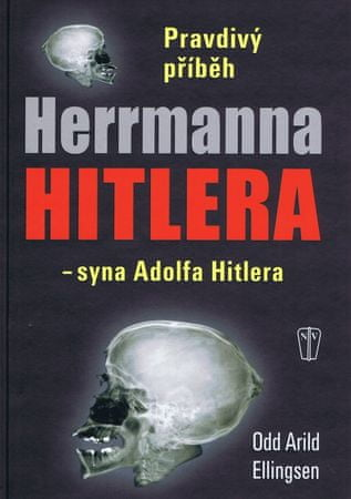 Ellingsen Odd Arild: Pravdivý příběh Herrmanna Hitlera - syna Adolfa Hitlera