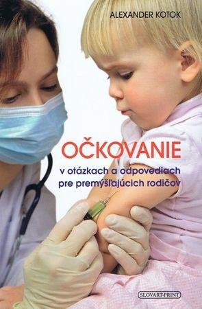 Kotok Alexander: Očkovanie v otázkach a odpovediach pre premýšľajúcich rodičov