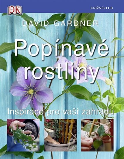 Gardner David: Popínavé rostliny - Inspirace pro vaši zahradu