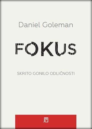 Daniel Goleman: Fokus - Skrito gonilo odličnosti